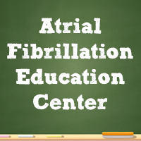 See the Atrial Fibrillation Education Center